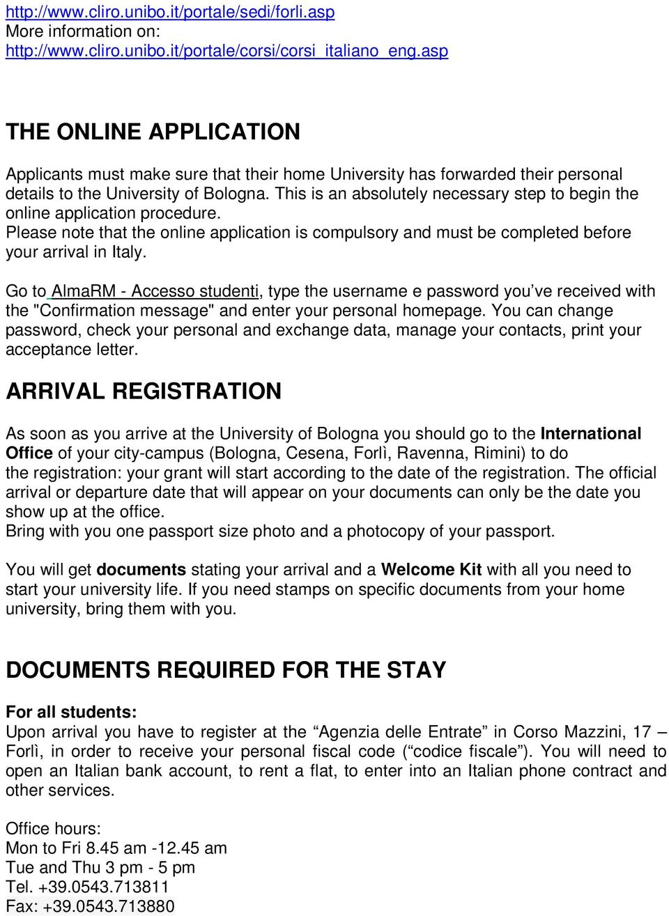 This is an absolutely necessary step to begin the online application procedure. Please note that the online application is compulsory and must be completed before your arrival in Italy.