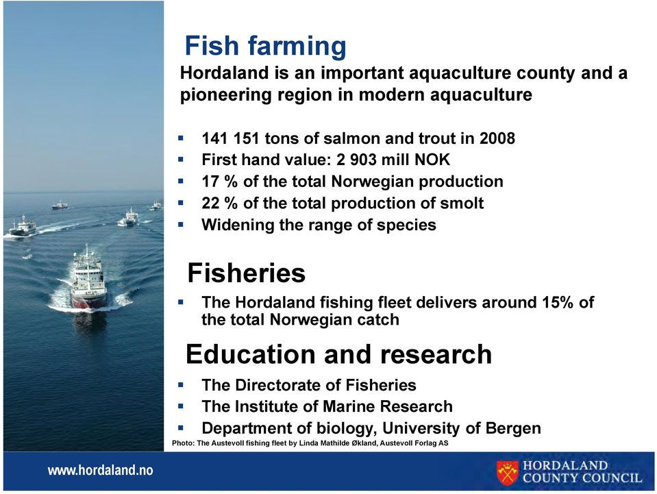 Fisheries The Hordaland fishing fleet delivers around 15% of the total Norwegian catch Education and research The Directorate of Fisheries The