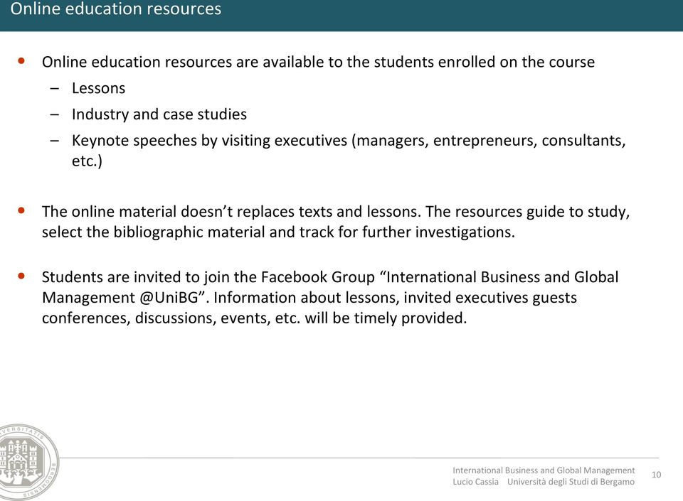 The resources guide to study, select the bibliographic material and track for further investigations.