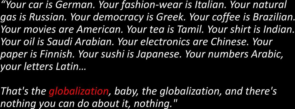 Your oil is Saudi Arabian. Your electronics are Chinese. Your paper is Finnish. Your sushi is Japanese.