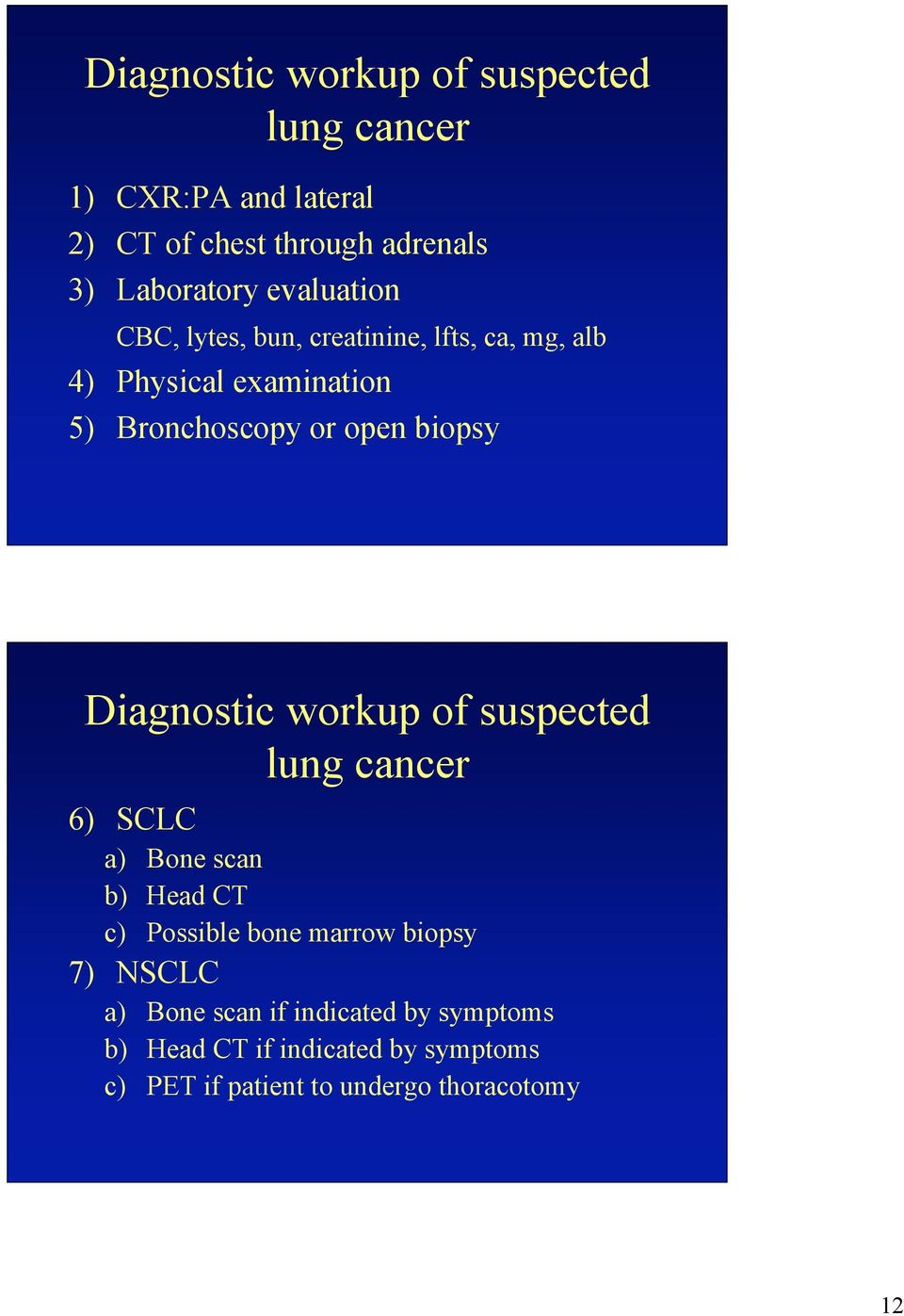 Diagnostic workup of suspected lung cancer 6) SCLC a) Bone scan b) Head CT c) Possible bone marrow biopsy 7)