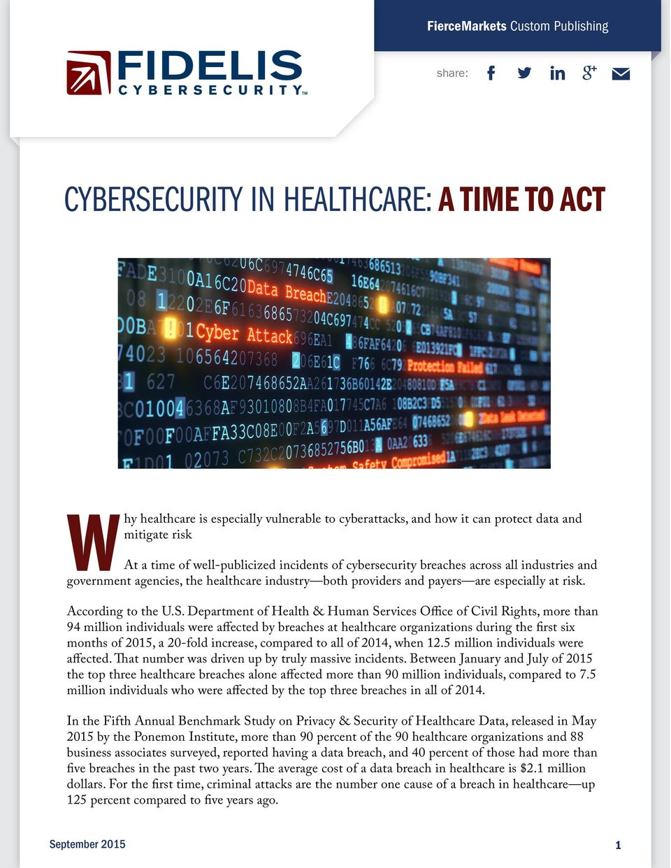 Department of Health & Human Services Office of Civil Rights, more than 94 million individuals were affected by breaches at healthcare organizations during the first six months of 2015, a 20-fold