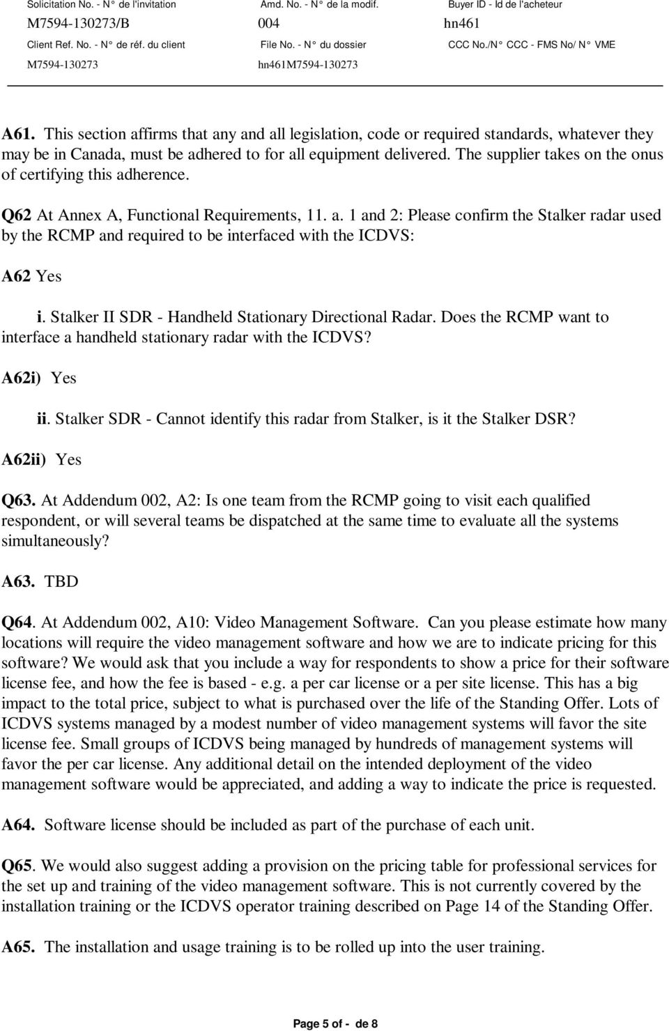 Stalker II SDR - Handheld Stationary Directional Radar. Does the RCMP want to interface a handheld stationary radar with the ICDVS? A62i) Yes ii.