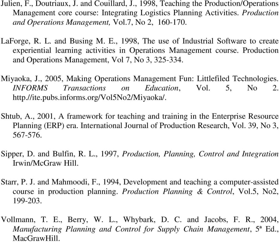 Production and Operations Management, Vol 7, No 3, 325-334. Miyaoka, J., 2005, Making Operations Management Fun: Littlefiled Technologies. INFORMS Transactions on Education, Vol. 5, No 2. http.//ite.