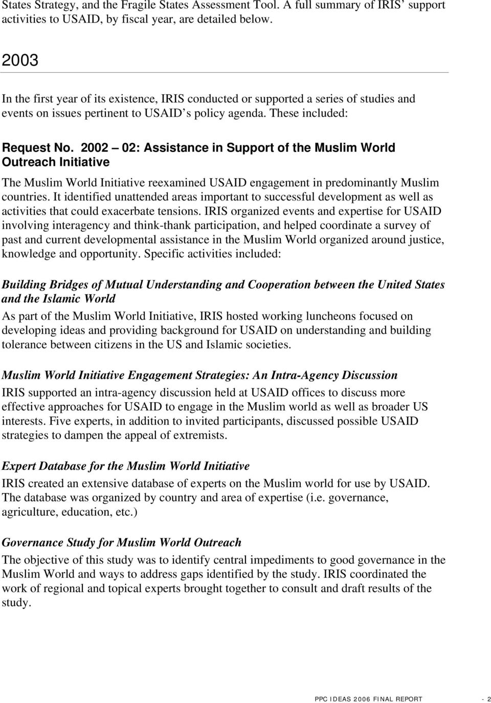 2002 02: Assistance in Support of the Muslim World Outreach Initiative The Muslim World Initiative reexamined USAID engagement in predominantly Muslim countries.