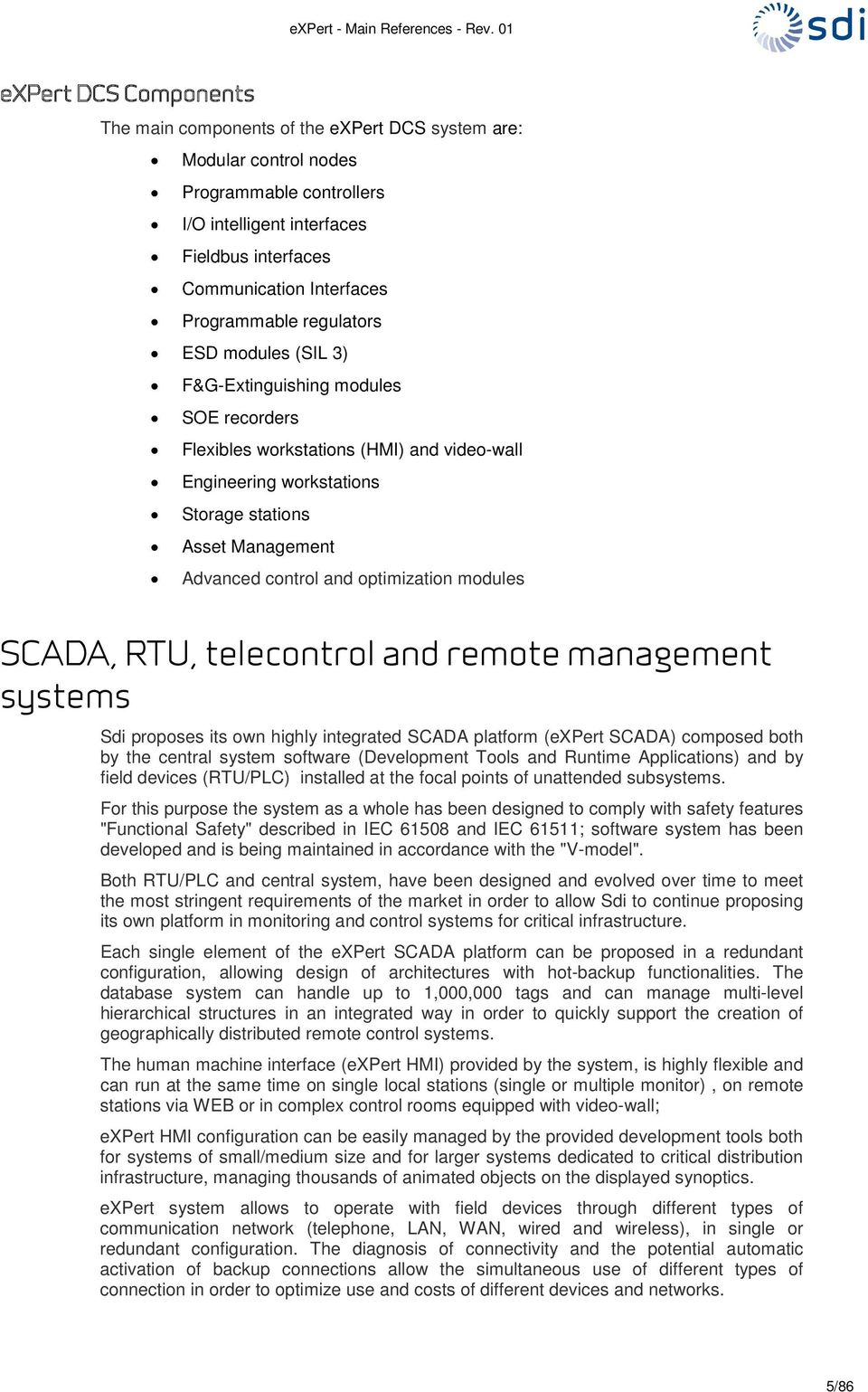 control and optimization modules SCADA, RTU, telecontrol and remote management systems Sdi proposes its own highly integrated SCADA platform (expert SCADA) composed both by the central system