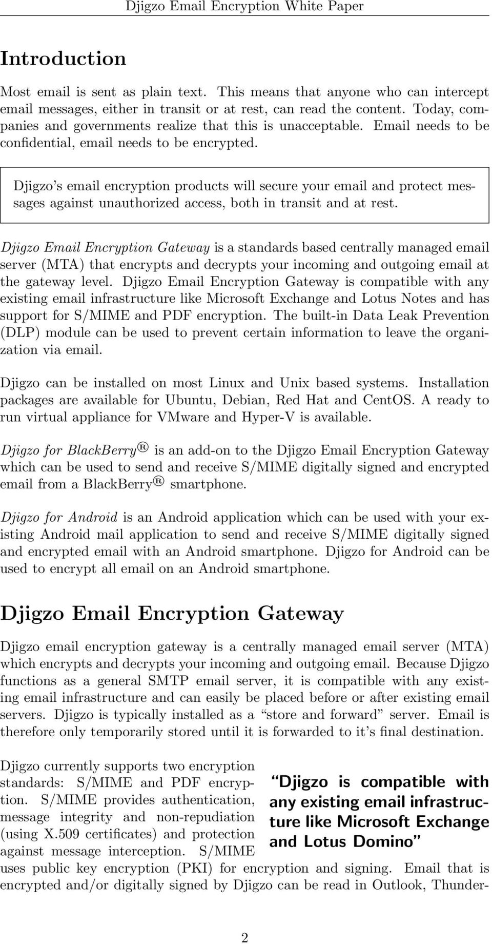 Djigzo s email encryption products will secure your email and protect messages against unauthorized access, both in transit and at rest.