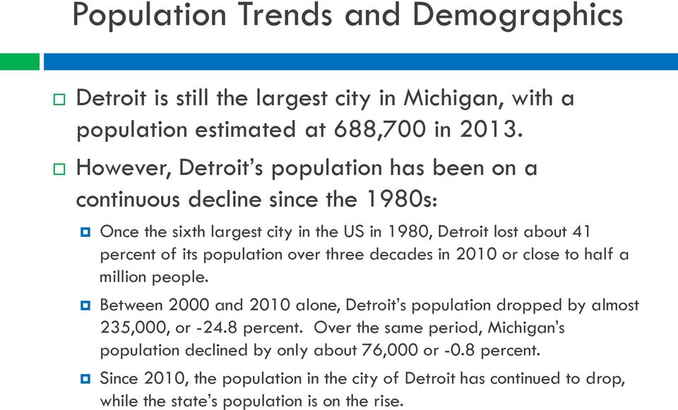population over three decades in 2010 or close to half a million people. Between 2000 and 2010 alone, Detroit s population dropped by almost 235,000, or -24.8 percent.