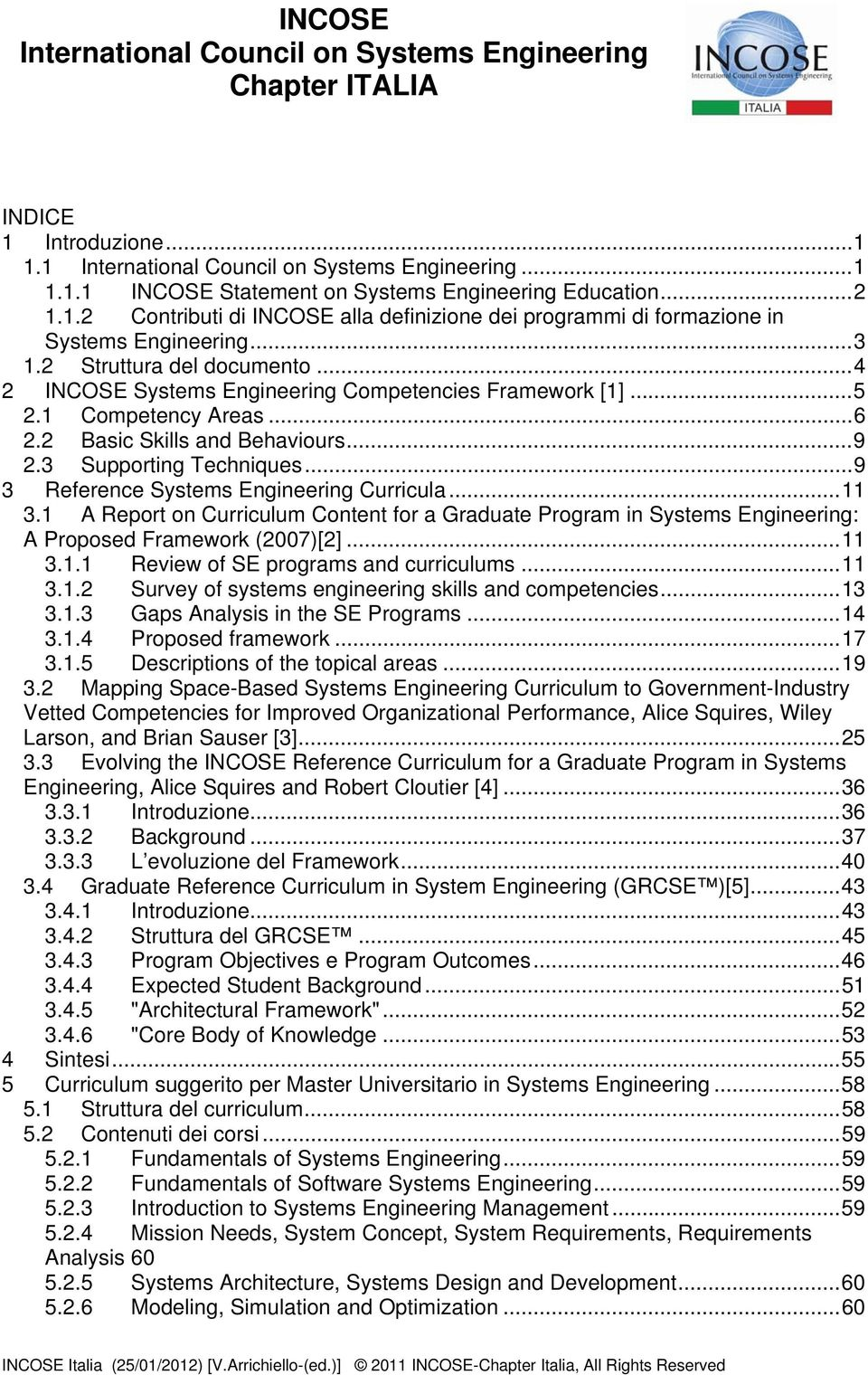 .. 9 3 Reference Systems Engineering Curricula... 11 3.1 A Report on Curriculum Content for a Graduate Program in Systems Engineering: A Proposed Framework (2007)[2]... 11 3.1.1 Review of SE programs and curriculums.