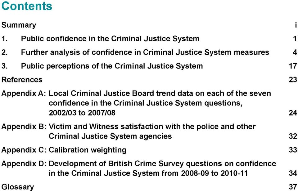 Criminal Justice System questions, 2002/03 to 2007/08 24 Appendix B: Victim and Witness satisfaction with the police and other Criminal Justice System agencies
