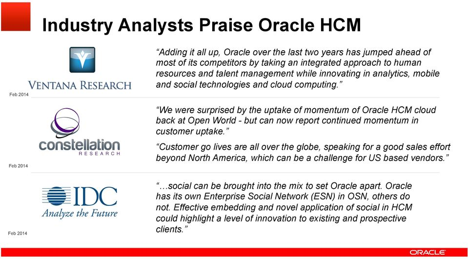 We were surprised by the uptake of momentum of Oracle HCM cloud back at Open World - but can now report continued momentum in customer uptake.