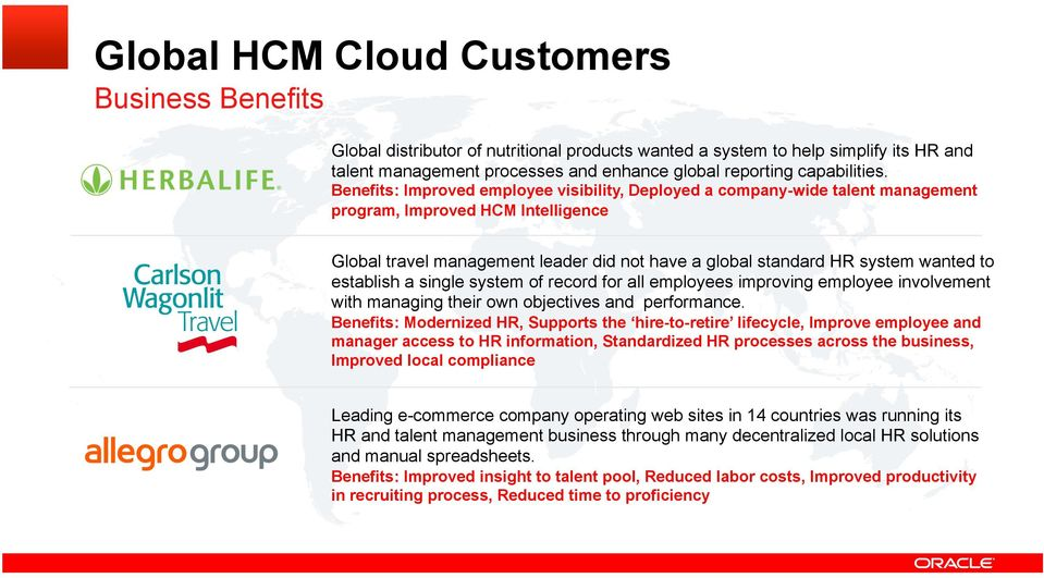Benefits: Improved employee visibility, Deployed a company-wide talent management program, Improved HCM Intelligence Global travel management leader did not have a global standard HR system wanted to