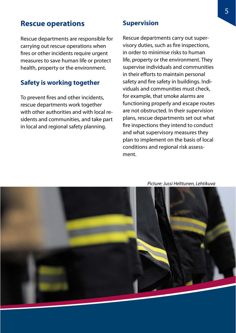 Safety is working together To prevent fires and other incidents, rescue departments work together with other authorities and with local residents and communities, and take part in local and regional