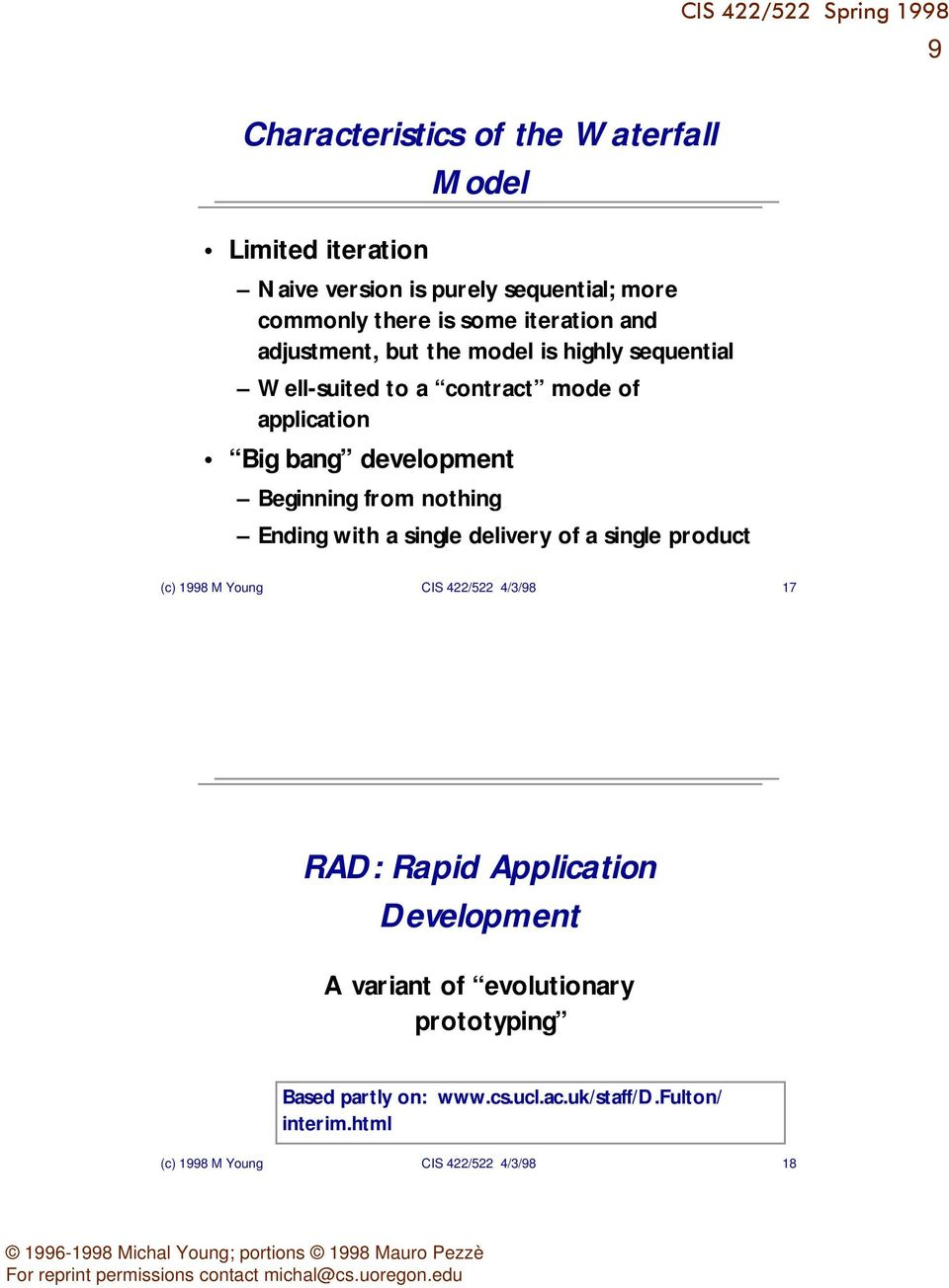 nothing Ending with a single delivery of a single product (c) 1998 M Young CIS 422/522 4/3/98 17 RAD: Rapid Application Development A
