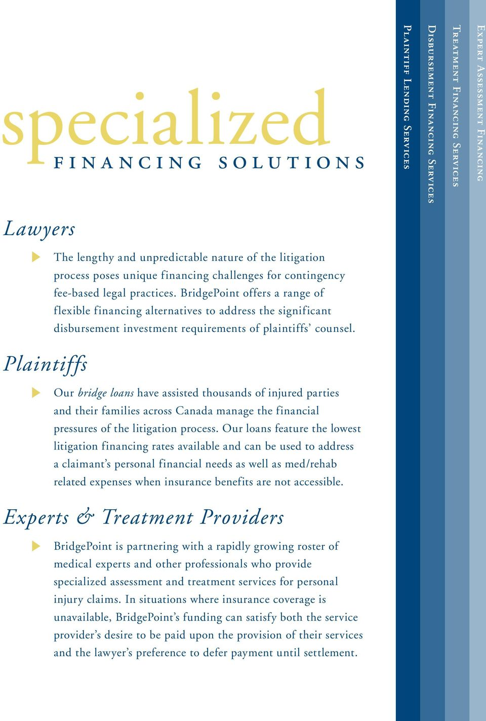 BridgePoint offers a range of flexible financing alternatives to address the significant disbursement investment requirements of plaintiffs counsel.