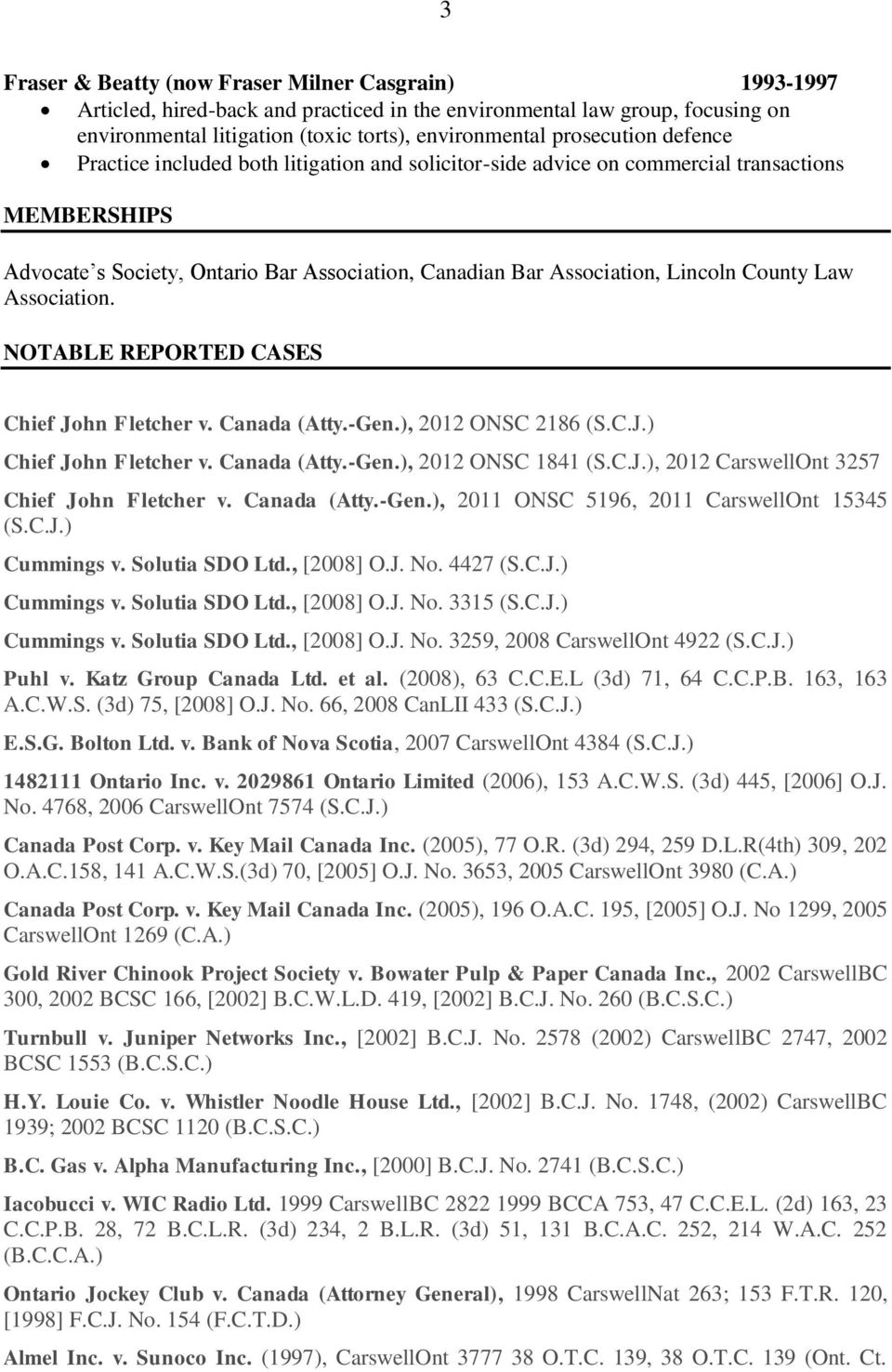 County Law Association. NOTABLE REPORTED CASES Chief John Fletcher v. Canada (Atty.-Gen.), 2012 ONSC 2186 (S.C.J.) Chief John Fletcher v. Canada (Atty.-Gen.), 2012 ONSC 1841 (S.C.J.), 2012 CarswellOnt 3257 Chief John Fletcher v.