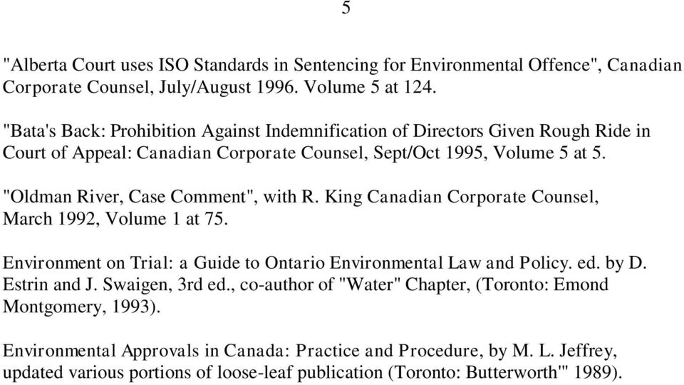 """Oldman River, Case Comment"", with R. King Canadian Corporate Counsel, March 1992, Volume 1 at 75. Environment on Trial: a Guide to Ontario Environmental Law and Policy. ed. by D."