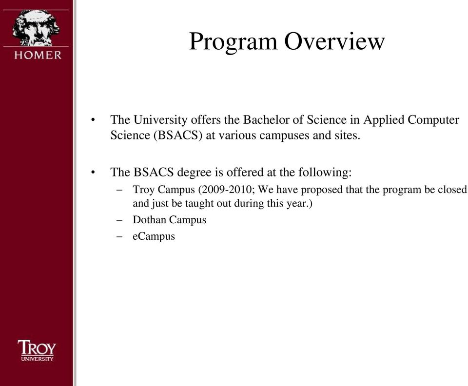 The BSACS degree is offered at the following: Troy Campus (2009-2010; We