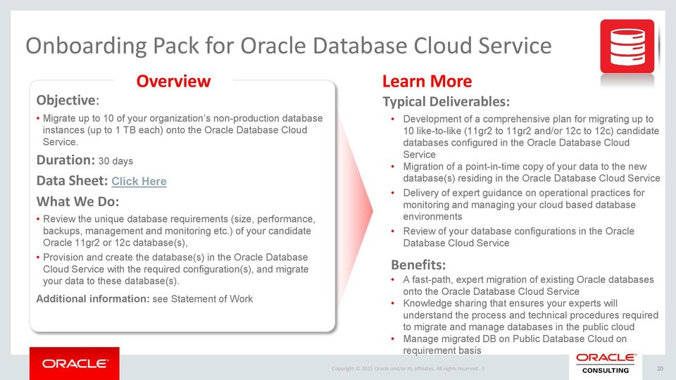 ) of your candidate Oracle 11gr2 or 12c database(s), Provision and create the database(s) in the Oracle Database Cloud Service with the required configuration(s), and migrate your data to these