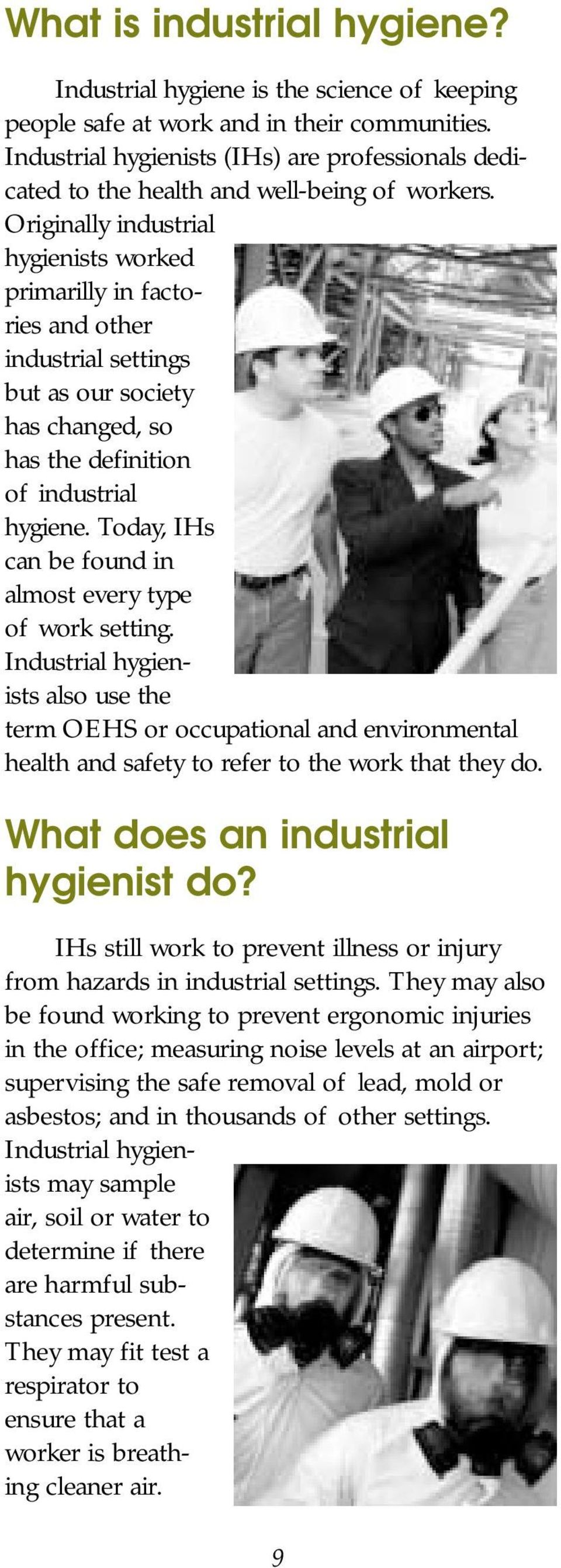 Originally industrial hygienists worked primarilly in factories and other industrial settings but as our society has changed, so has the definition of industrial hygiene.
