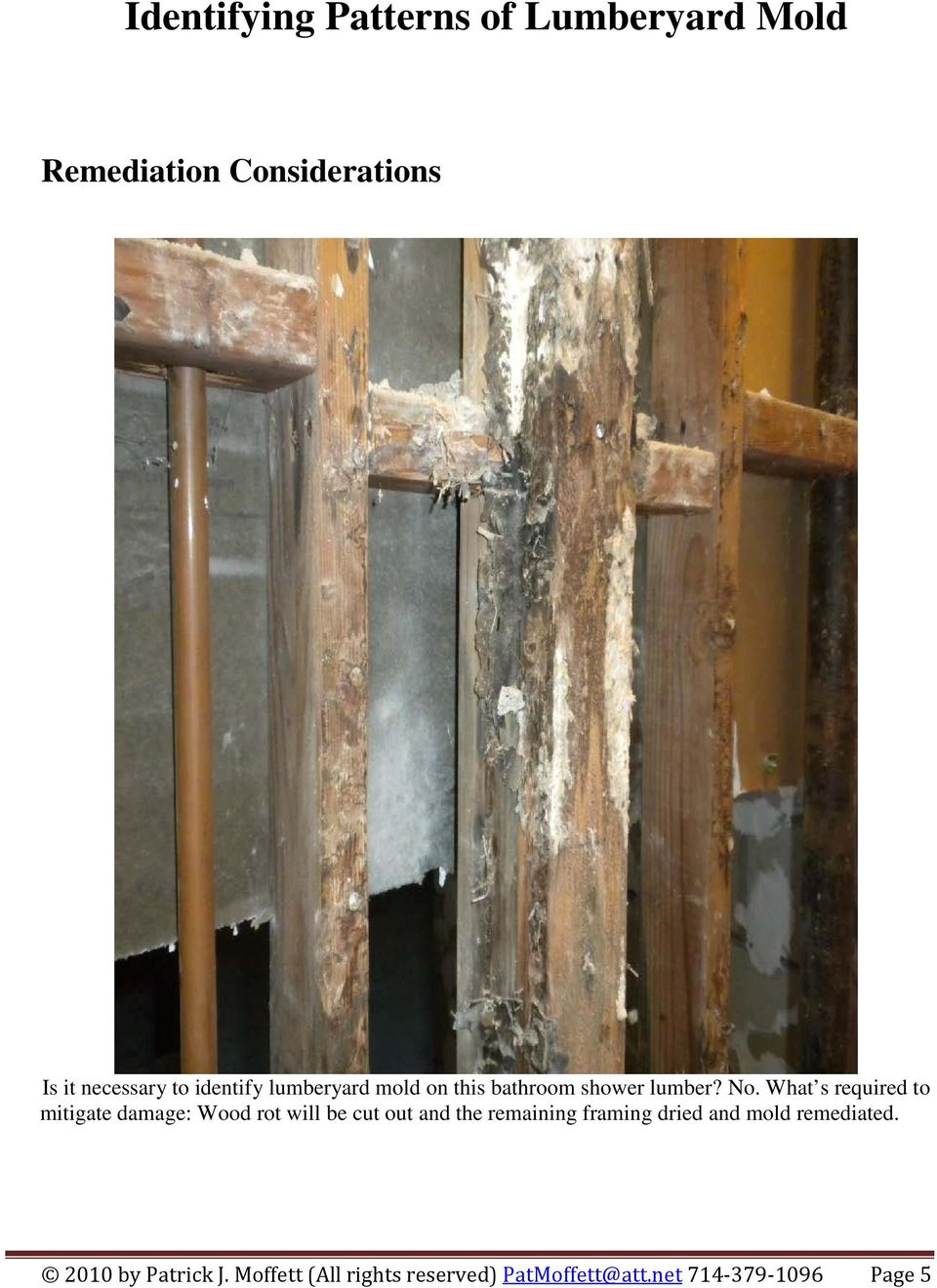 What s required to mitigate damage: Wood rot will be cut out and the