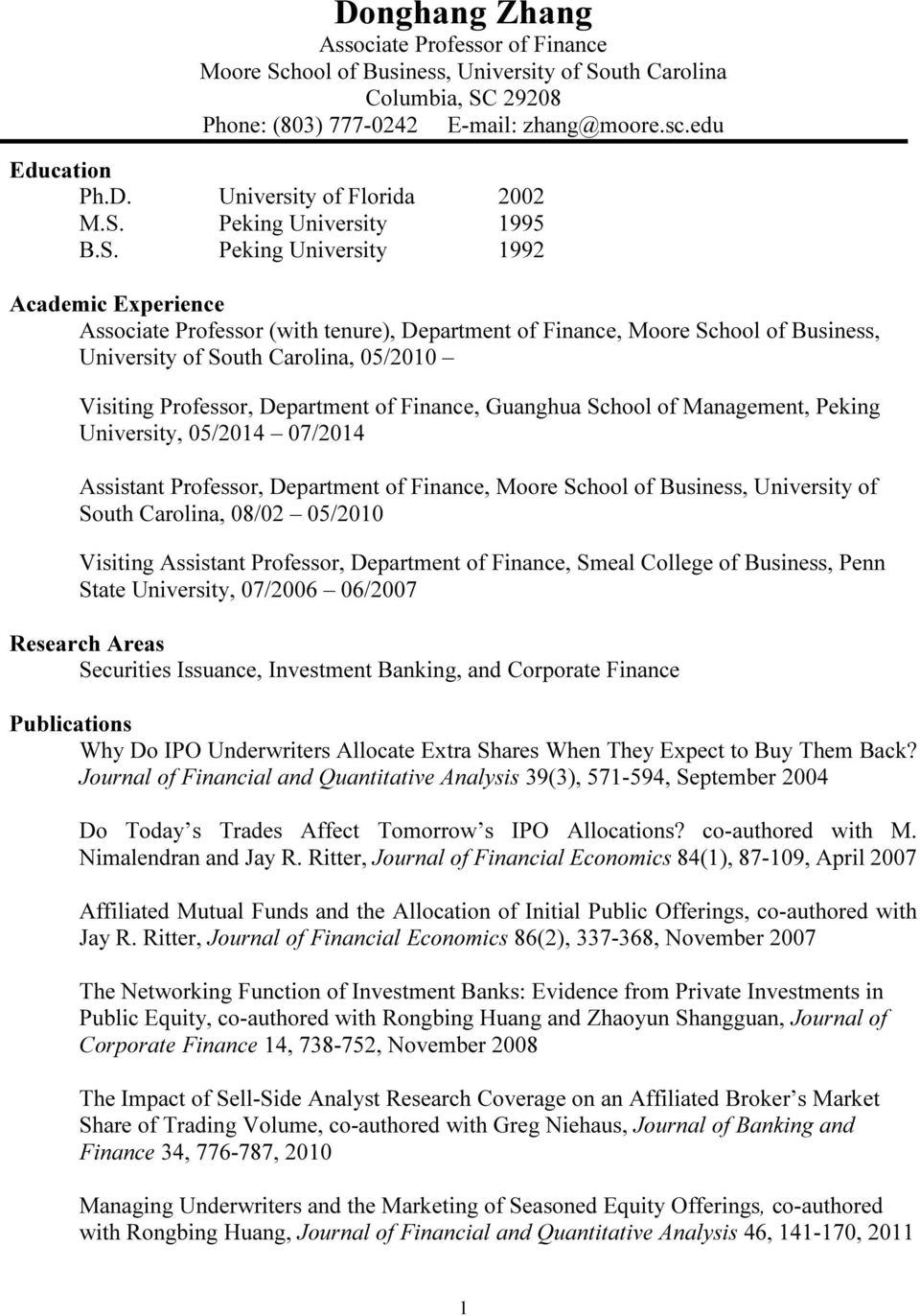 Visiting Professor, Department of Finance, Guanghua School of Management, Peking University, 05/2014 07/2014 Assistant Professor, Department of Finance, Moore School of Business, University of South