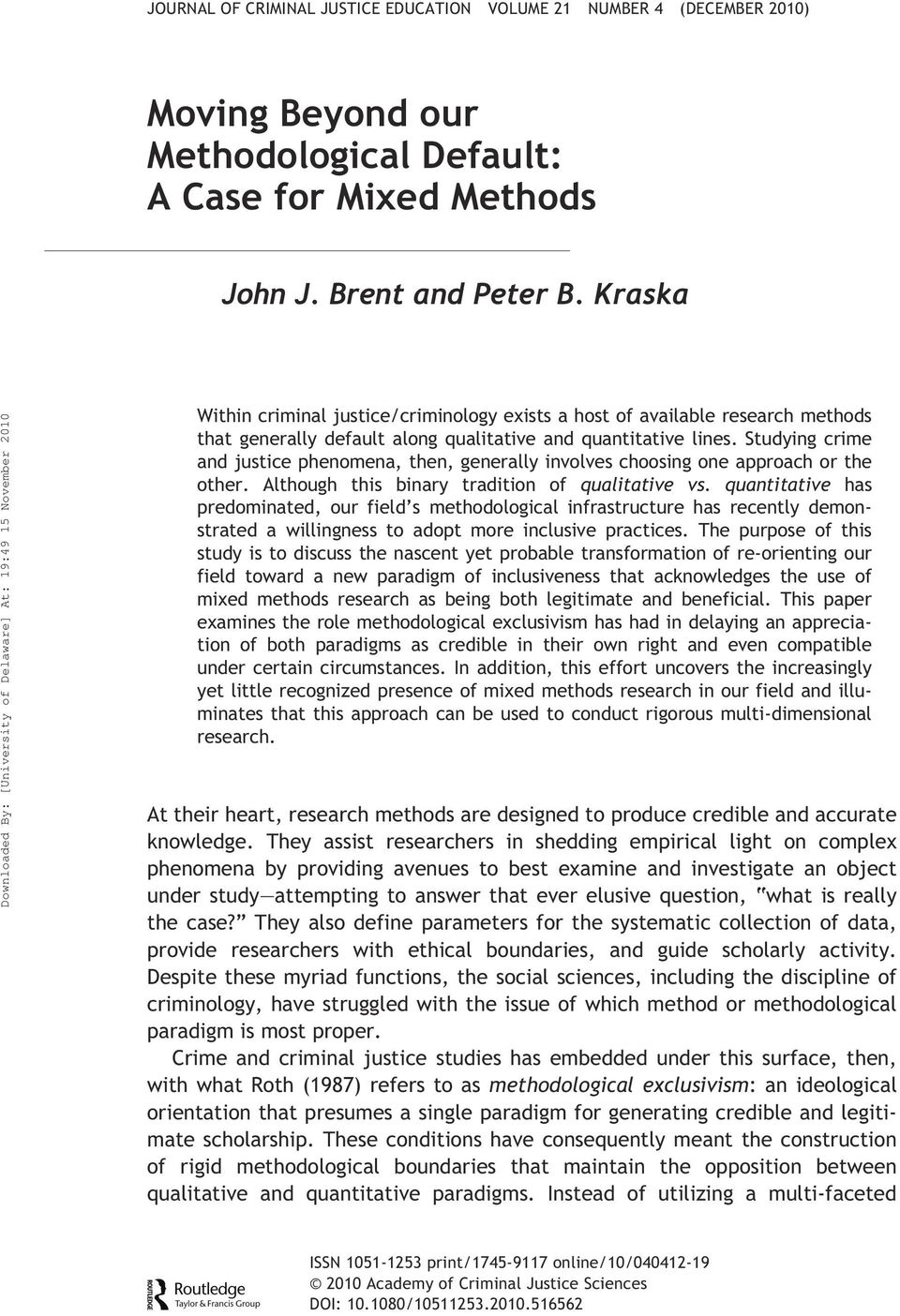 Kraska Within criminal justice/criminology exists a host of available research methods that generally default along qualitative and quantitative lines.