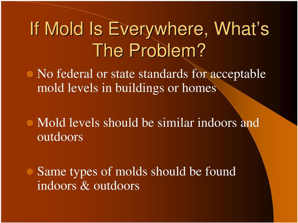 in buildings or homes Mold levels should be similar