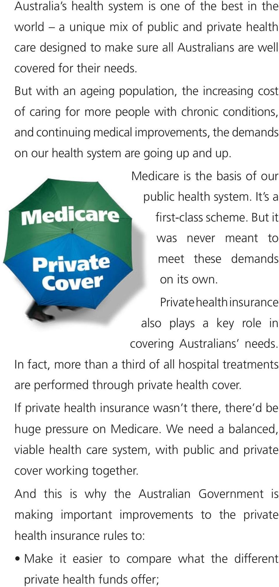 Medicare is the basis of our public health system. It s a first-class scheme. But it was never meant to meet these demands on its own.