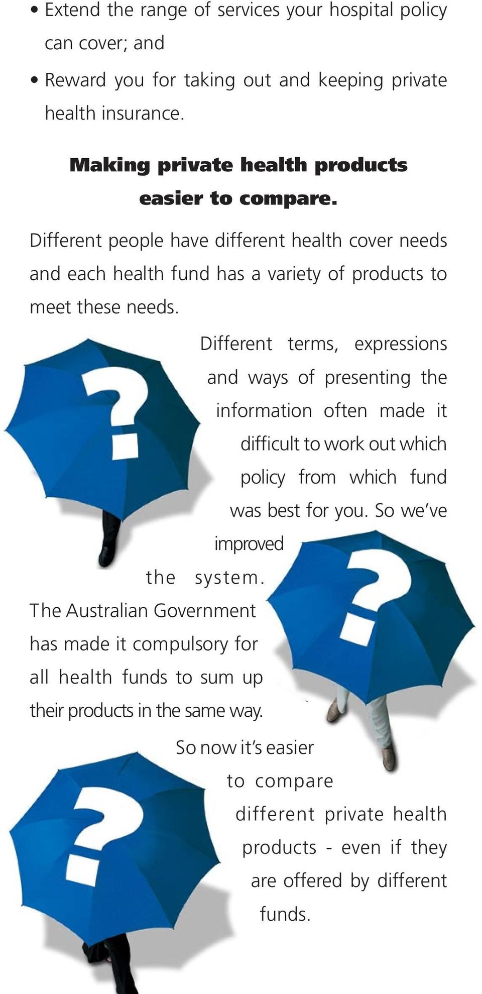 Different terms, expressions and ways of presenting the information often made it difficult to work out which policy from which fund was best for you.