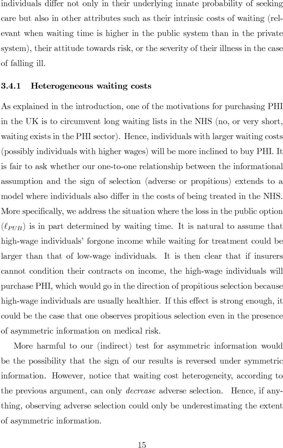 1 Heterogeneous waiting costs As explained in the introduction, one of the motivations for purchasing PHI in the UK is to circumvent long waiting lists in the NHS (no, or very short, waiting exists