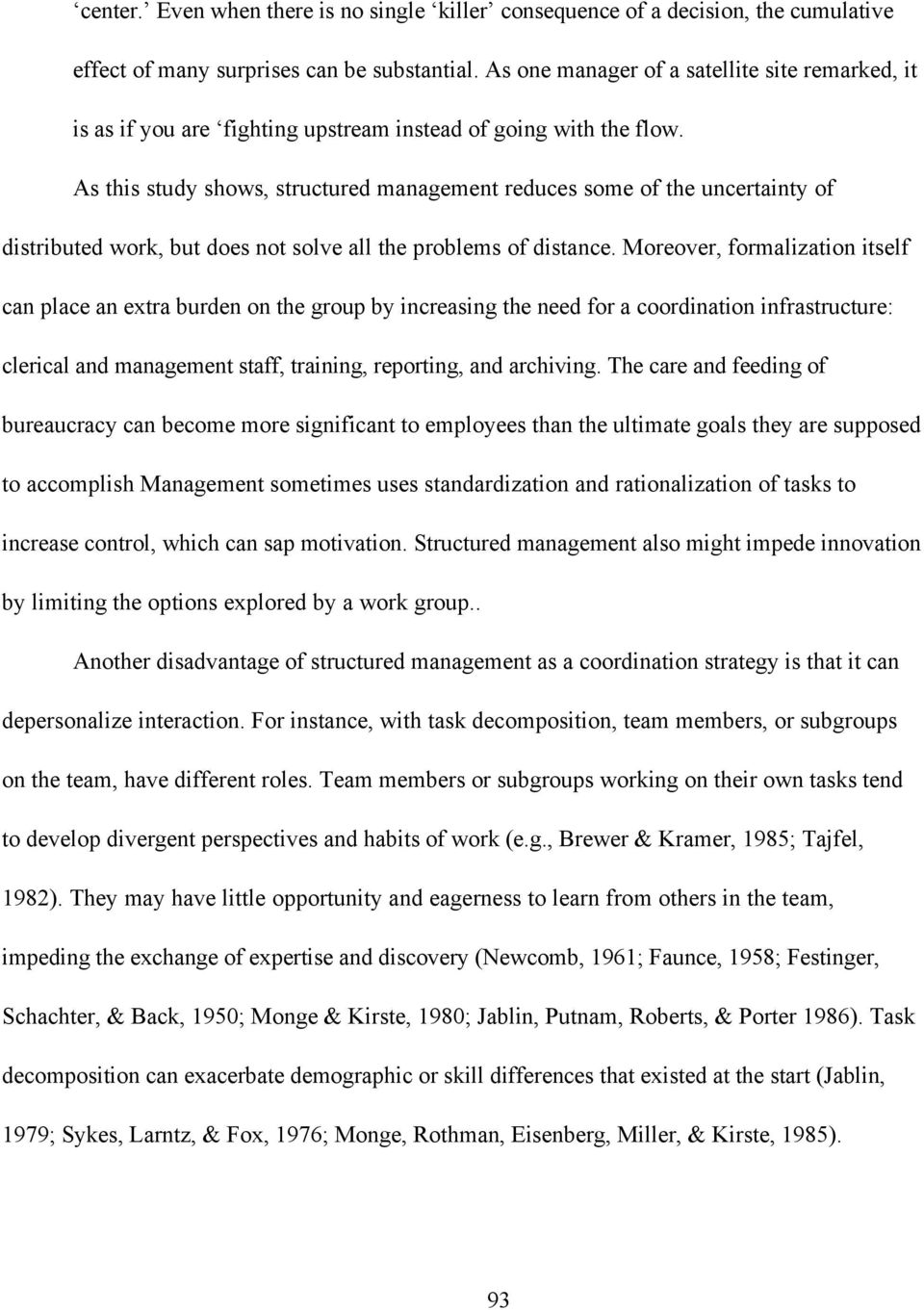 As this study shows, structured management reduces some of the uncertainty of distributed work, but does not solve all the problems of distance.