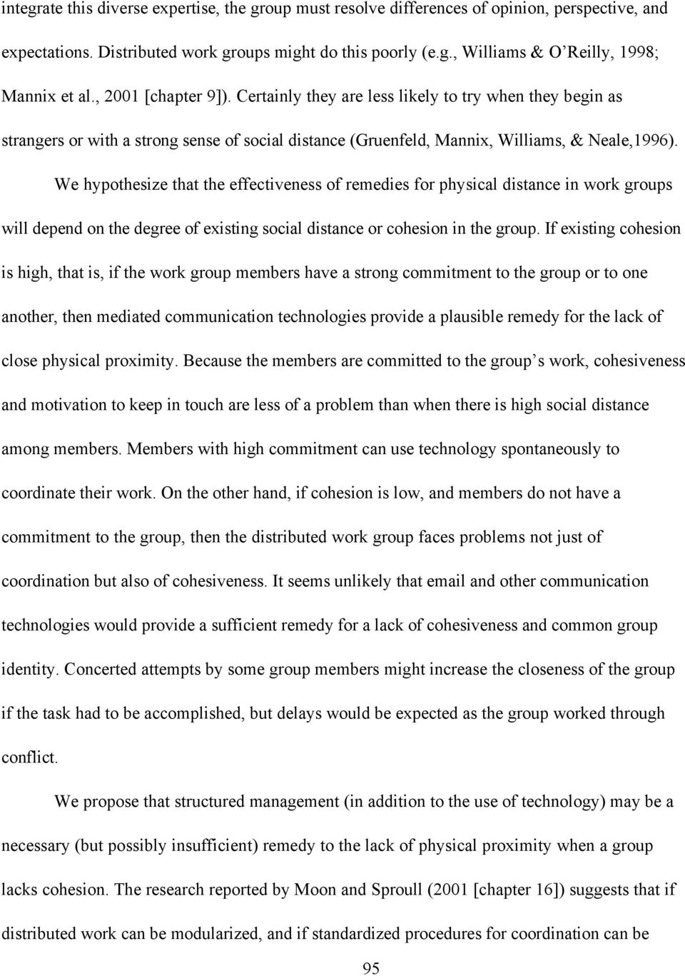 We hypothesize that the effectiveness of remedies for physical distance in work groups will depend on the degree of existing social distance or cohesion in the group.