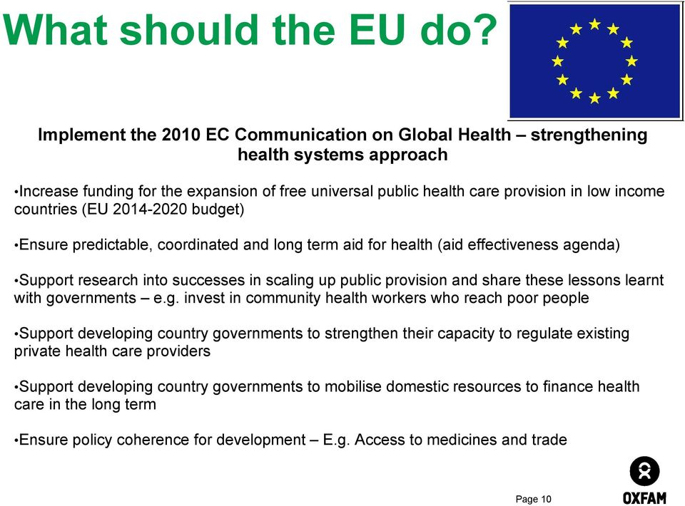 (EU 2014-2020 budget) Ensure predictable, coordinated and long term aid for health (aid effectiveness agenda) Support research into successes in scaling up public provision and share these lessons