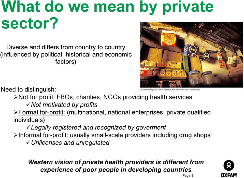 charities, NGOs providing health services Not motivated by profits Formal for-profit: (multinational, national enterprises, private qualified