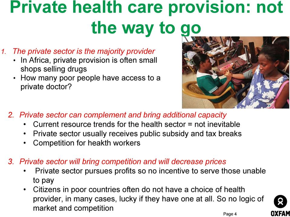 Private sector can complement and bring additional capacity Current resource trends for the health sector = not inevitable Private sector usually receives public subsidy and tax breaks