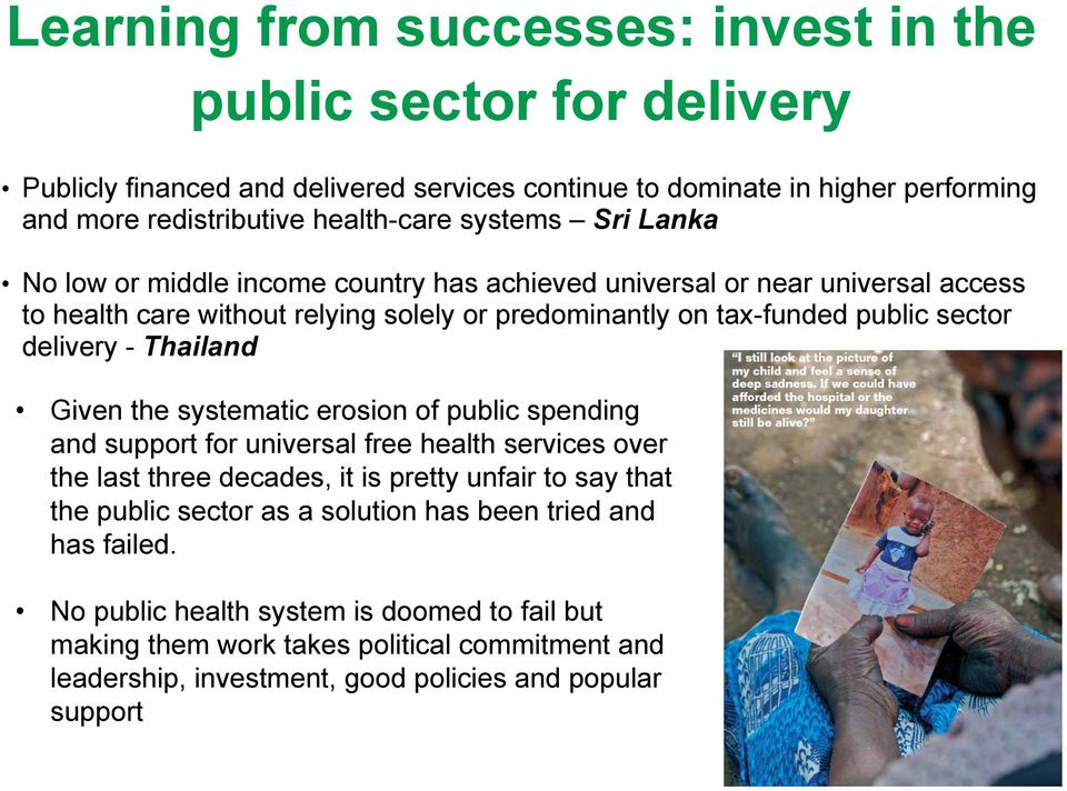 - Thailand Given the systematic erosion of public spending and support for universal free health services over the last three decades, it is pretty unfair to say that the public sector as a