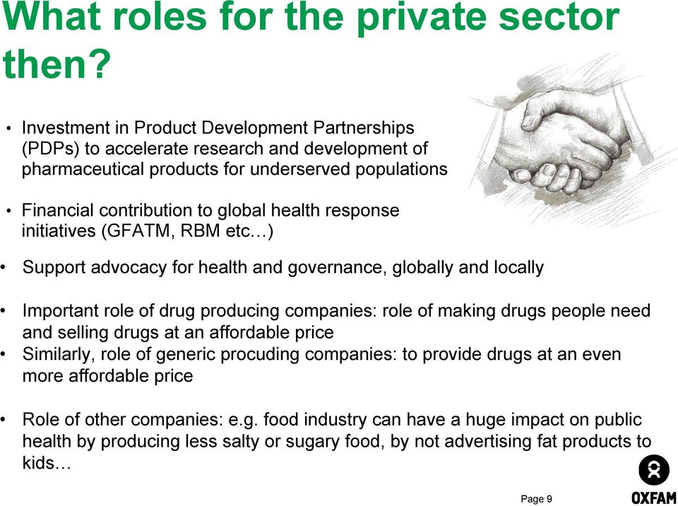 global health response initiatives (GFATM, RBM etc ) Support advocacy for health and governance, globally and locally Important role of drug producing companies: role of making