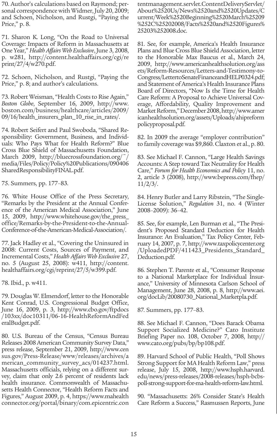 pdf. 72. Schoen, Nicholson, and Rustgi, Paying the Price, p. 8; and author s calculations. 73. Robert Weisman, Health Costs to Rise Again, Boston Globe, September 16, 2009, http://www. boston.