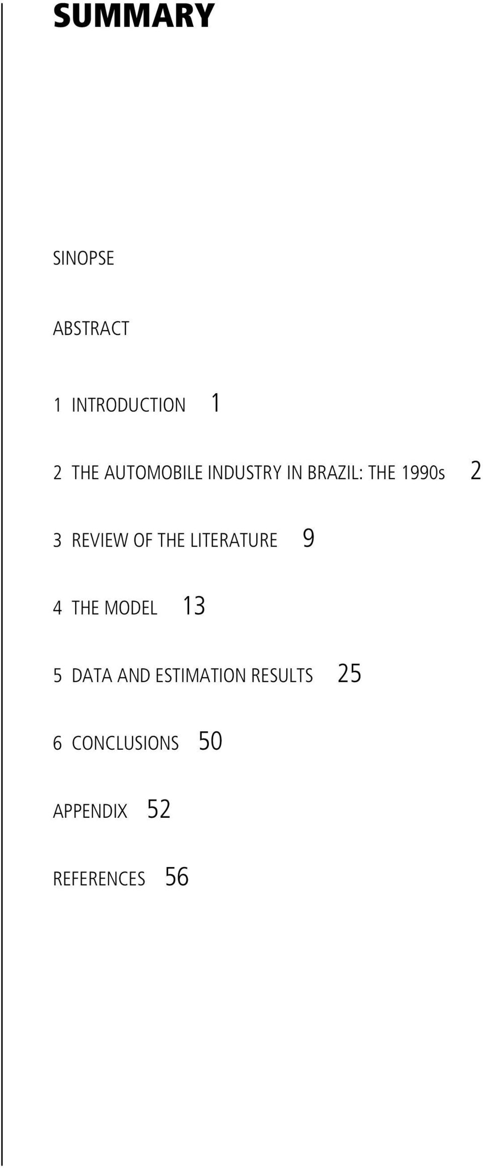 OF THE LITERATURE 9 4 THE MODEL 13 5 DATA AND