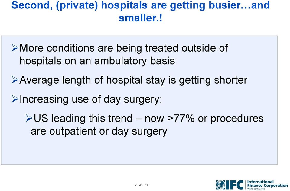 basis Average length of hospital stay is getting shorter Increasing use of