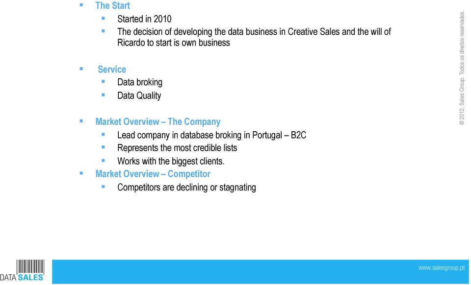 The Company Lead company in database broking in Portugal B2C Represents the most credible lists