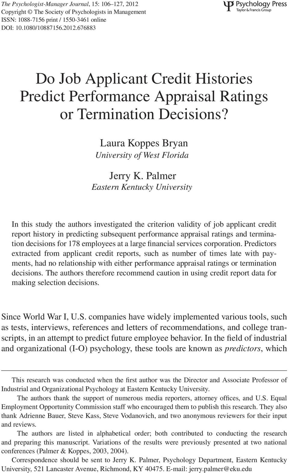 Palmer Eastern Kentucky University In this study the authors investigated the criterion validity of job applicant credit report history in predicting subsequent performance appraisal ratings and
