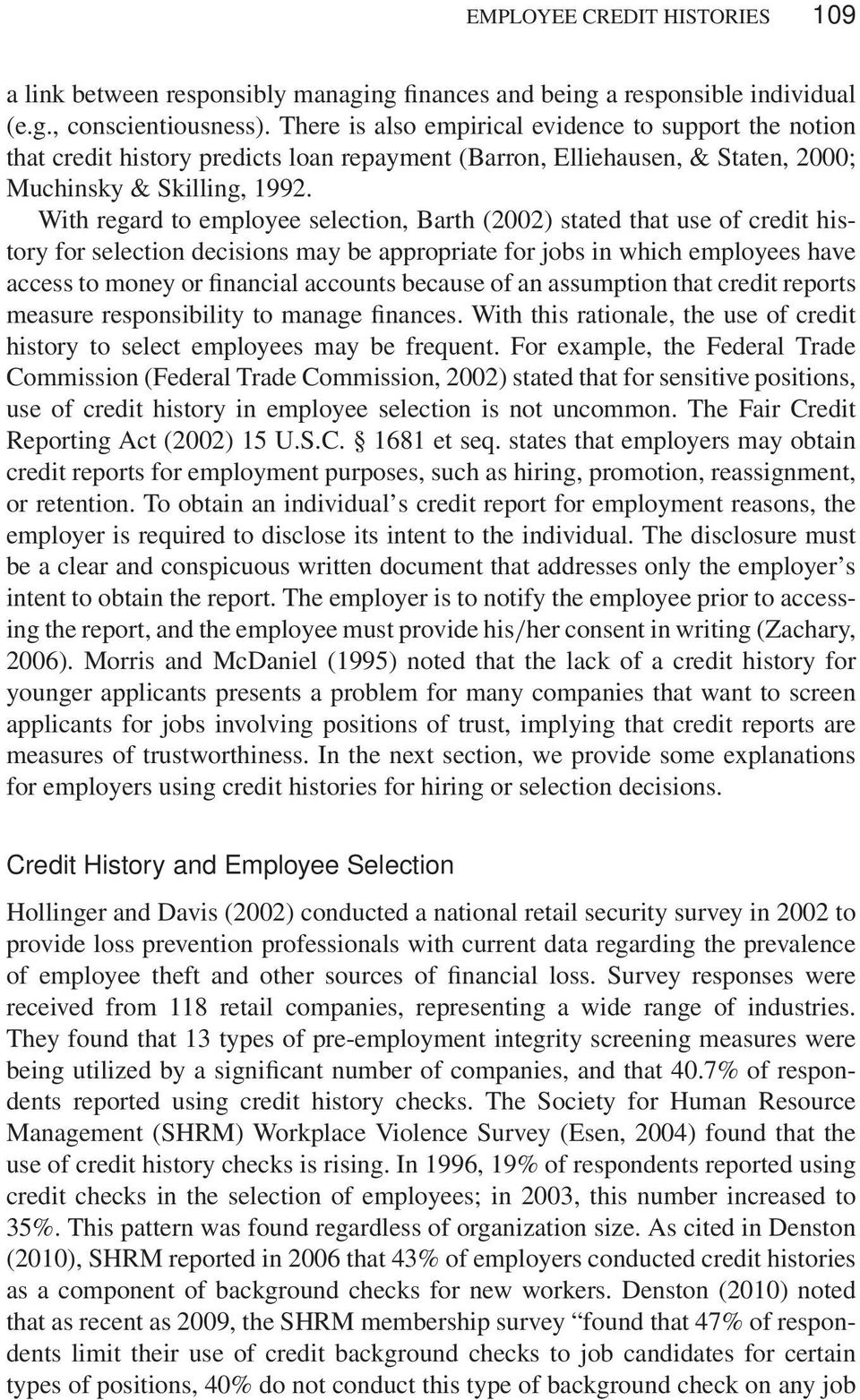 With regard to employee selection, Barth (2002) stated that use of credit history for selection decisions may be appropriate for jobs in which employees have access to money or financial accounts