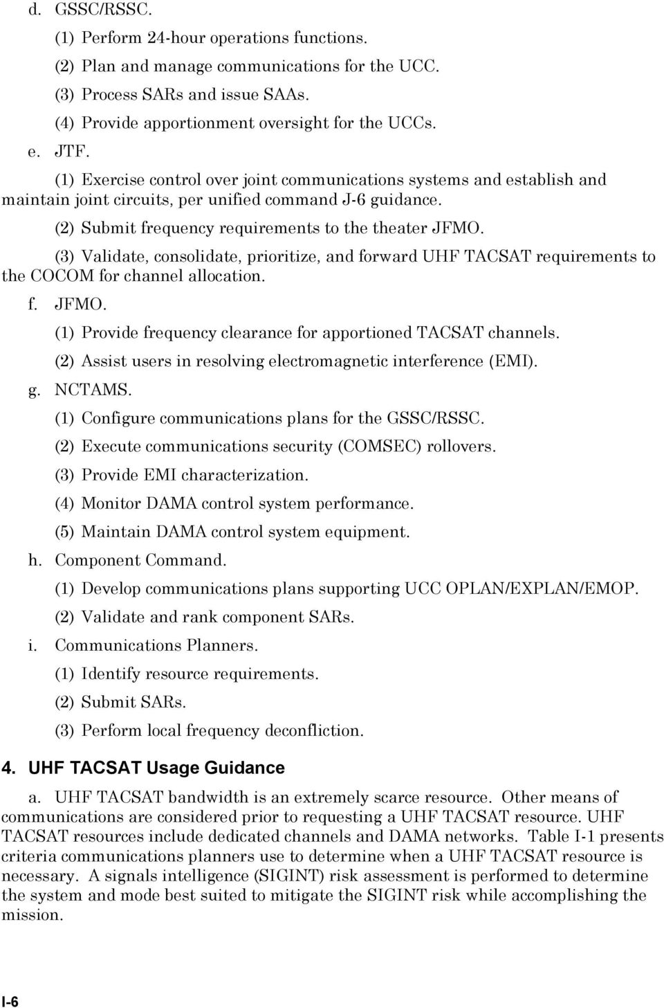 (3) Validate, consolidate, prioritize, and forward UHF TACSAT requirements to the COCOM for channel allocation. f. JFMO. (1) Provide frequency clearance for apportioned TACSAT channels.