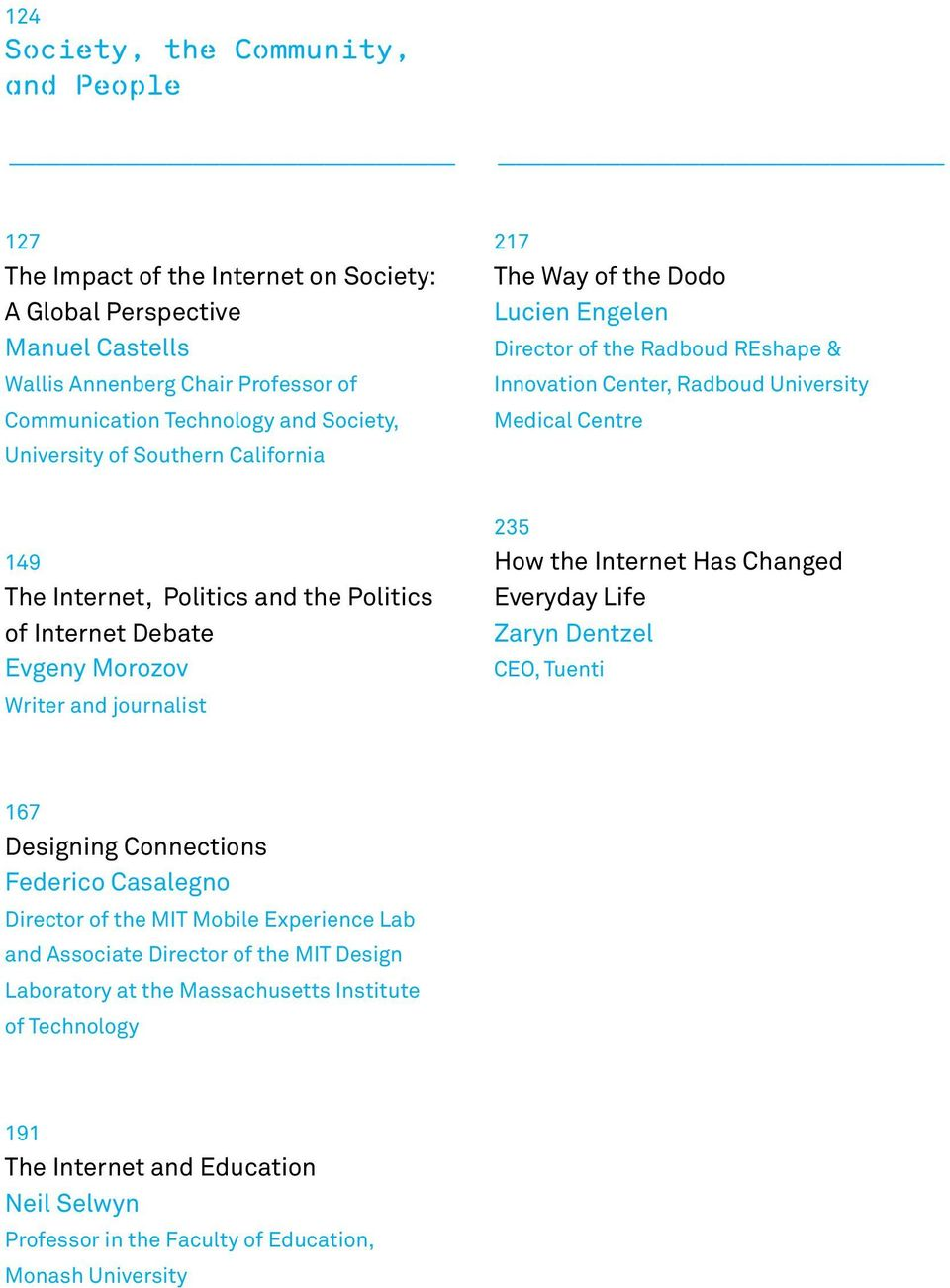 Politics of Internet Debate Evgeny Morozov Writer and journalist 235 How the Internet Has Changed Everyday Life Zaryn Dentzel CEO, Tuenti 167 Designing Connections Federico Casalegno Director of the
