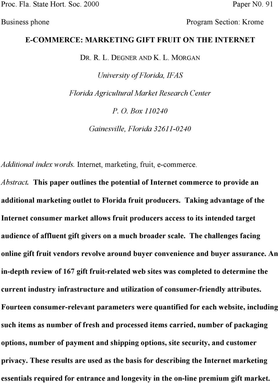 Internet, marketing, fruit, e-commerce. Abstract. This paper outlines the potential of Internet commerce to provide an additional marketing outlet to Florida fruit producers.