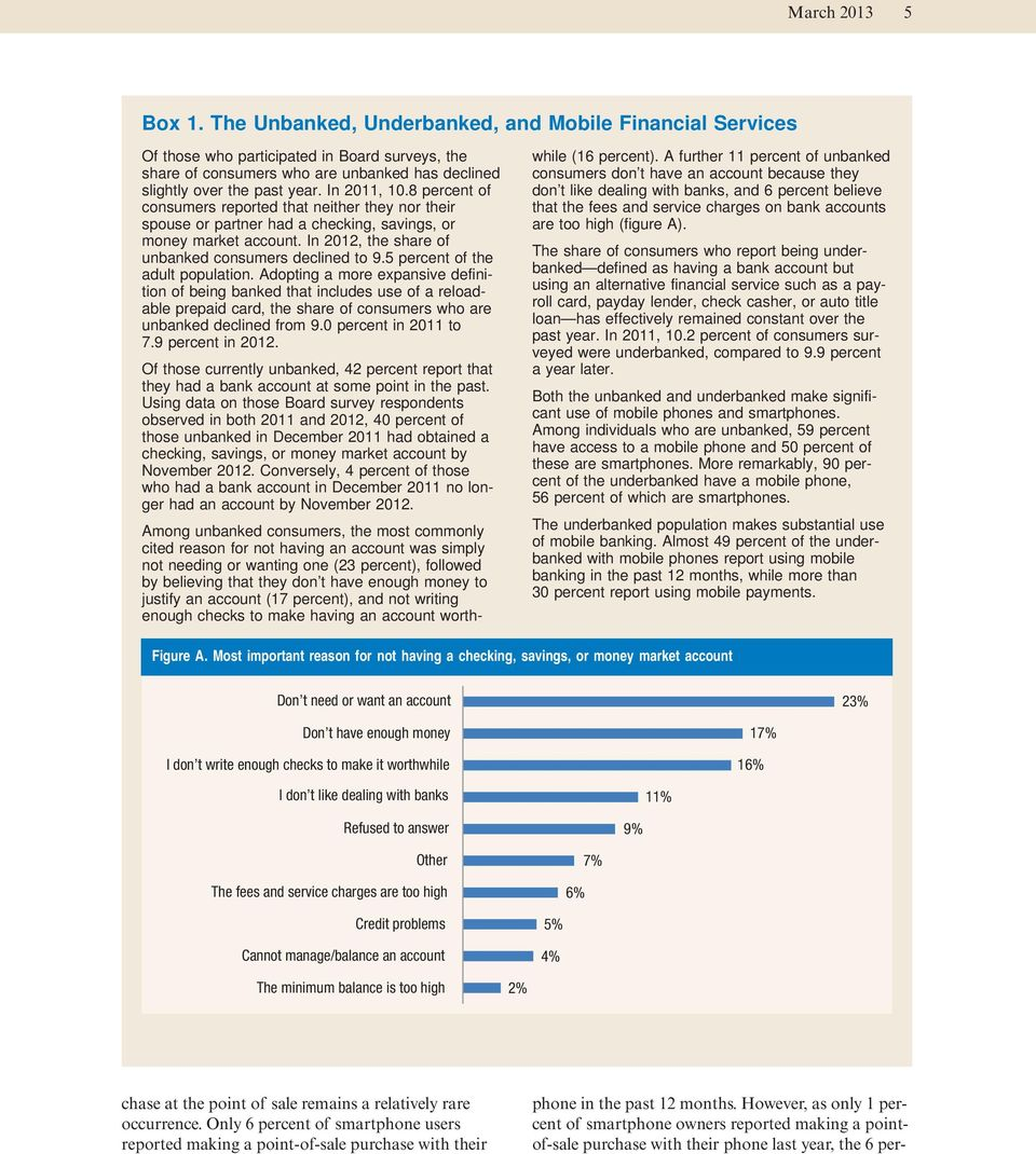 8 percent of consumers reported that neither they nor their spouse or partner had a checking, savings, or money market account. In 2012, the share of unbanked consumers declined to 9.