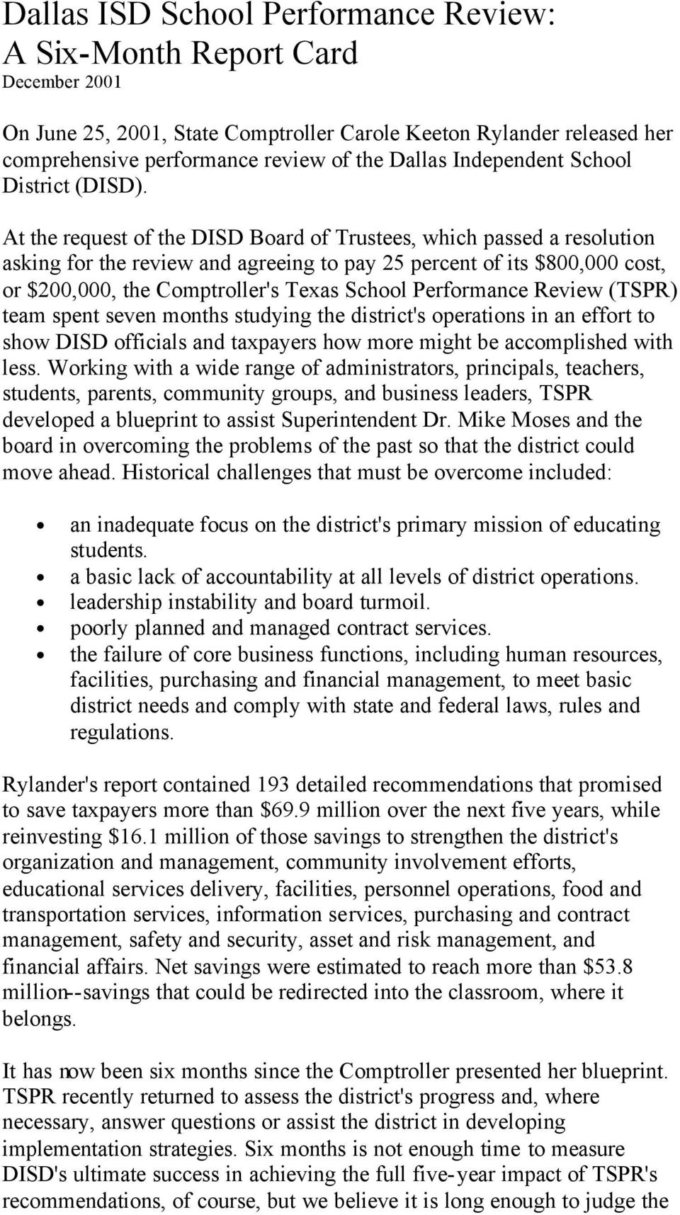 At the request of the DISD Board of Trustees, which passed a resolution asking for the review and agreeing to pay 25 percent of its $800,000 cost, or $200,000, the Comptroller's Texas School