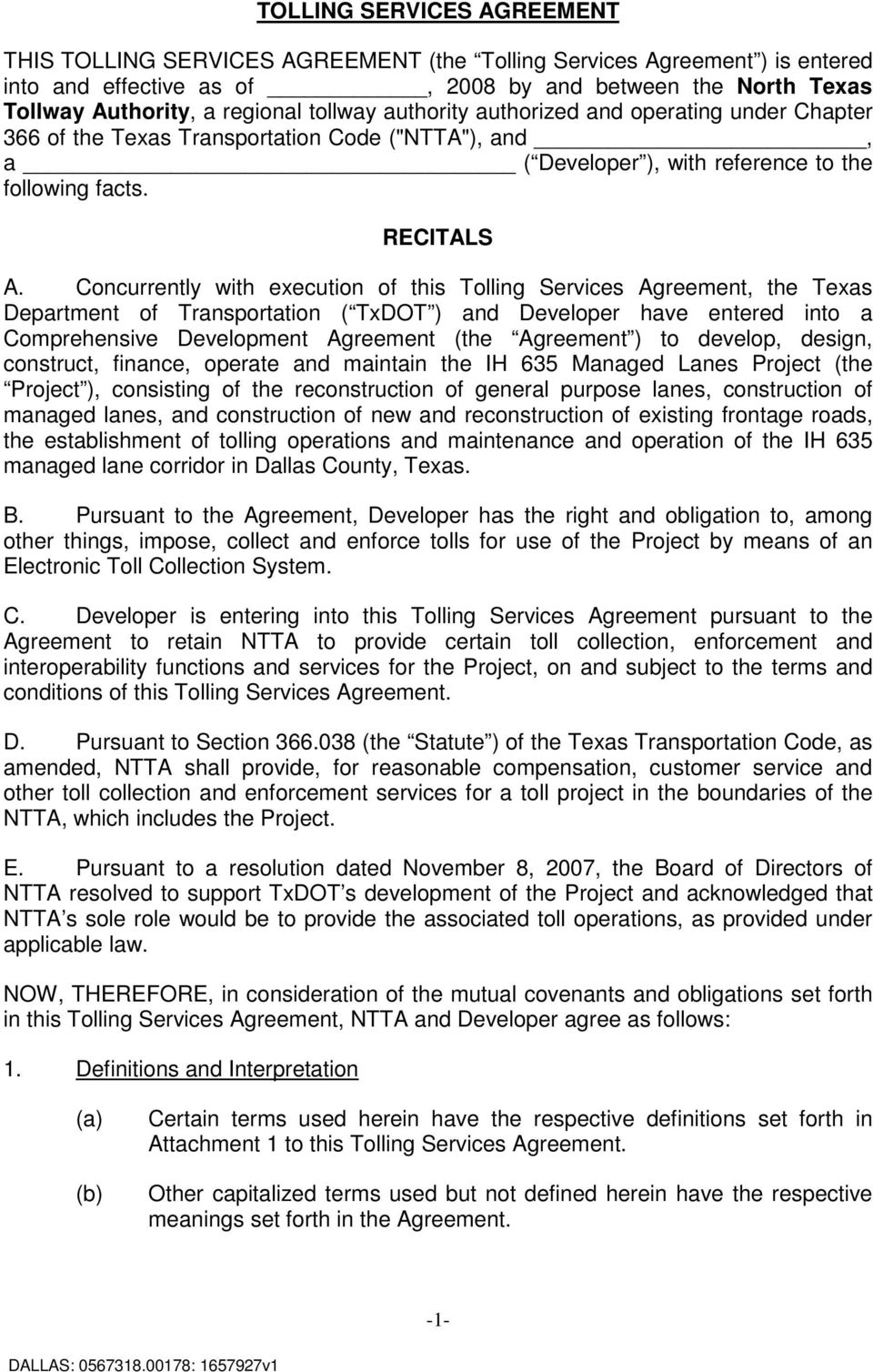 Concurrently with execution of this Tolling Services Agreement, the Texas Department of Transportation ( TxDOT ) and Developer have entered into a Comprehensive Development Agreement (the Agreement )